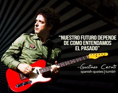 Gustavo Cerati 🇦🇷 Rock Quotes, Life Quotes, Soda Stereo, Perfect Love, I Cool, Paramore, Geek Culture, Music Is Life, Heavy Metal