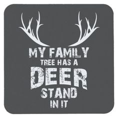 Shop My Family Tree Deer Stand, Funny Deer Hunting, Square Paper Coaster created by JMG_Outdoors. Deer Hunting Humor, Hunting Decal, Hunting Signs, Quail Hunting, Deer Hunting Tips, Deer Camp, Archery Hunting, Crossbow Hunting, Turkey Hunting