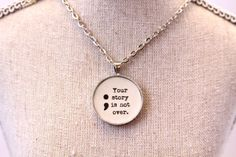 Semicolon necklace /Your story is not over/Suicide anxiety depression self harm addiction mental illness awareness jewelry/Project Semicolon