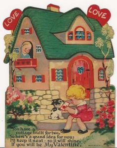 "Vintage valentine- ""You have a cottage built for two, So here's a grand idea for you: I'll keep it neat-so it will shine, If you will be My Valentine""."