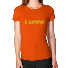 I-Know Women's T-Shirt