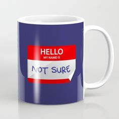 Not Sure Mug - idiocracy, joe bauers, not sure, fan art, movie, movies, name, names, tag, hello my name is, vector, art, design, illustration