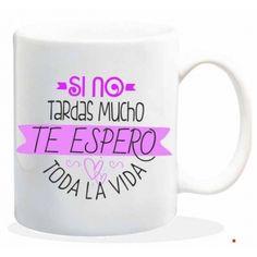 """Taza baggy   """" SI NO TARDAS MUCHO TE ESPERO TODA LA VIDA"""" http://www.worldmagic.es/tienda/164-baggy"""