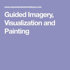 Guided Imagery, Visualization and Painting