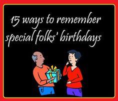 15 ways to remember special folks' birthdays