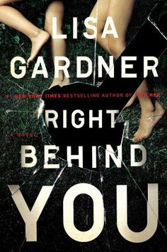 Exciting new thriller books to read in 2017, including Right Behind You by Lisa Gardner.
