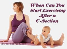 how soon can you exercise after a c section and what types of exercises should you start with? Starting with the wrong exercises can displace your organs, separate your abdominal muscles and more.