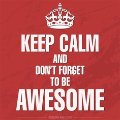 Keep calm and dont forget to be awesome quote keep calm awesome motivation keep calm quotes