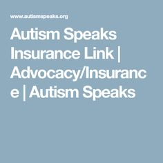 "Autism Speaks Insurance Link | Advocacy/Insurance | Autism Speaks  Navigating the complexities of health insurance can be very challenging - especially when trying to determine your coverage for autism. ""Autism Speaks Insurance Link"" is an online application developed by Autism Speaks that will help you determine whether an individual is entitled to coverage for the treatment of autism under their health insurance plan."