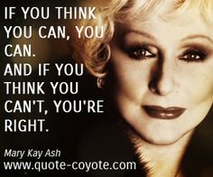 If you think you can, you can. And if you think you can't, you're right.