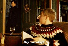 John always checks to see how Sherlock is doing - such a good friend