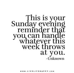 """This is your Sunday evening reminder that you can handle whatever this week throws at you."" – Unknown"