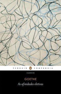 AS AFINIDADES ELETIVAS Autor: Goethe (Editora Penguin Companhia). R$29,00