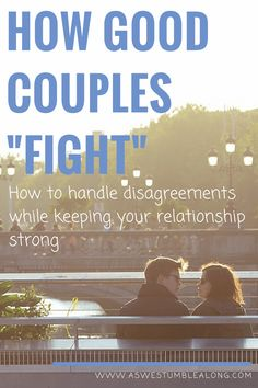 how to handle disagreements in your relationship-How should you handle fights as a couple? Tips on how the best couples handle disagreements,the right way. Here are the 7 crucial guidelines to follow in order to help make your relationship stronger through your disagreement.