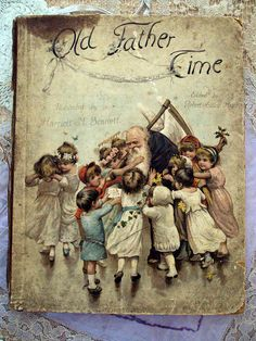 Old Father Time illustrated by Harriett M. Bennett, edited by Robert Ellice Mack c.1880