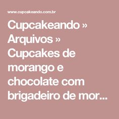 Cupcakeando » Arquivos  » Cupcakes de morango e chocolate com brigadeiro de morango