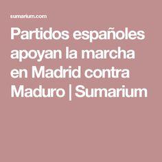 Partidos españoles apoyan la marcha en Madrid contra Maduro | Sumarium