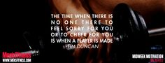 The time when there is no one there to feel sorry for you or to cheer for you is when a player is made. -Tim Duncan #midweekmotivation #motivation #noexcuses