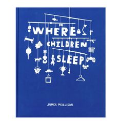 Where Children Sleep. Fascinating photo book showing the bedrooms of children around the world.  I think the kids would find it quite enlightening