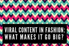 Viral content in fashion blogging: In digital media, we're all looking to capture that special something that could make our content go viral.