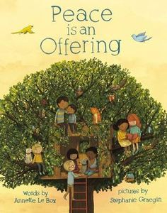 Peace is an Offering by Annette LeBox and Stephanie Graegin, finalist for the 2016 Christie Harris Illustrated Children's Literature Prize Peace Education, Books About Kindness, 12th Book, Book 1, Children's Picture Books, Picture Story, 10 Picture, Remembrance Day, Children's Literature