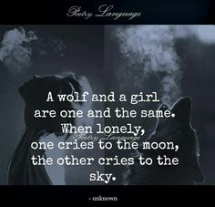Wolf and girl are one in the same. - Wolf and girl are one in the same… - Be Wolf, Wolf Love, Gray Wolf, Favorite Quotes, Best Quotes, Amazing Quotes, True Quotes, Qoutes, Writing Prompts