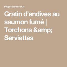 Gratin d'endives au saumon fumé   Torchons & Serviettes