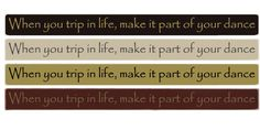 """When You Trip In Life, Make It Part Of Your Dance 36"""" Wood Sign"""