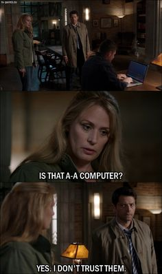 Quote from Supernatural 12x01 Mary Winchester: Is that a-a computer? Castiel: Yes. I don't trust them.