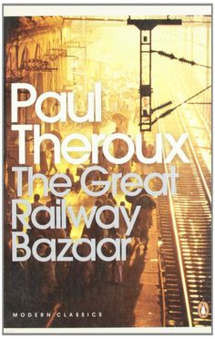 The Great Railway Bazaar: By Train Through Asia, Paul Theroux