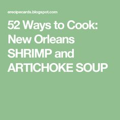 52 Ways to Cook: New Orleans SHRIMP and ARTICHOKE SOUP