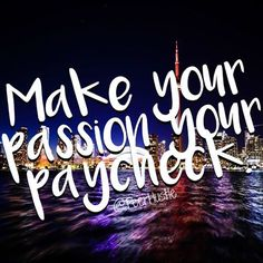 Make your #passion your #paycheck . #quotes #wordstoliveby #hustle