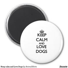 Keep calm and Love Dogs 2 Inch Round Magnet
