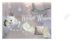"""""""Winter Whites"""" by northandsouthshabby on Polyvore featuring art"""