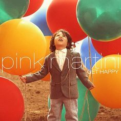Pink Martini - Get Happy [New CD] Digipack Packaging Pink Martini, Get Happy, Happy Day, Happy Hour, Songs 2013, Im Waiting For You, Cool Album Covers, Splendour In The Grass, Identity
