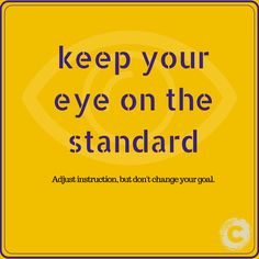 Adjust instruction, but don't change your goal. Keep your eye on the standard! #ChalkableThoughts