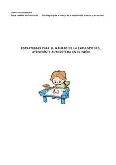 ESTRATEGIAS PARA EL MANEJO DE LA IMPULSIVIDAD, ATENCIÓN Y AUTOESTIMA EN EL NIÑO Guía para Padres: ESTRATEGIAS PARA EL MANEJO DE LA IMPULSIVIDAD, ATENCIÓN Y AUTOESTIMA EN EL NIÑO. Realizada por la Orientadora del CPR Divino Maestro de Ourense.