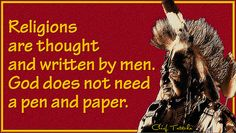 Religions are thought and written by men. God does not need a pen and paper. Animal Spirit Guides, Spirit Animal, Native American Indians, Native Americans, American Indian Quotes, We Are All One, Indian Pictures, Indian People, Pen And Paper