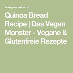 Quinoa Bread Recipe | Das Vegan Monster - Vegane & Glutenfreie Rezepte