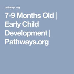 7-9 Months Old | Early Child Development | Pathways.org