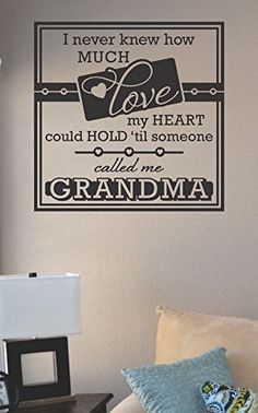 I never knew how much love my heart could hold 'til someone called me grandma Vinyl Wall Art Decal Sticker JS Artworks http://www.amazon.com/dp/B00N9GTL2K/ref=cm_sw_r_pi_dp_tXkeub178EKG1