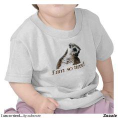 "I am so tired... shirts,  am so tired, so tired, ringstaart maki doet een dutje, schattig op allerlei produkten voor kinderen, maar ook voor volwassenen die graag een tukje doen I'm so tired... And so cute , So tired, Tired, ""ring-tailed lemur"" ""taking a nap"" sleeping, sleepy, cute, animal, monkey, apes, ape, monkey, monkeys, photo, Nature, shhh, lemur, children, baby's, I'm so tired..., Zo moe, moe, ""ringstaartmaki"" ,dutje, slapen, dier, kinderen, baby's,, ik ben zo moe ..."