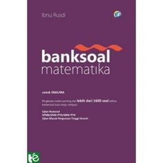 BANK SOAL MATEMATIKA SMA/MA - Ibnu Rusdi, Buku Pengayaan Kurikulum 2013. Tokoedu price : Rp 61.600,-  Quick order SMS/WA : 08999 064 862