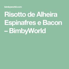 Risotto de Alheira Espinafres e Bacon – BimbyWorld