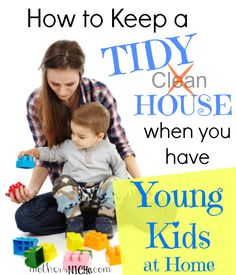 keeping a clean house with young kids at home.