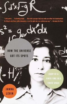 """How the Universe Got Its Spots: Diary of a Finite Time in a Finite Space  Janna Levin  """"The simpler the insight, the more profound the conclusion.""""  Is the universe infinite or finite? Mind-bending read from astrophysicist Janna Levin, who sets out to answer the question in letters to her mother:"""