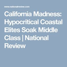 California Madness: Hypocritical Coastal Elites Soak Middle Class | National Review