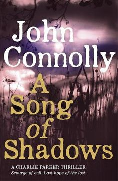 "A Song of Shadows...Thirteenth in the ""series of superb novels built around the haunted private detective Charlie Parker"""