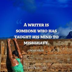 A writer is someone who has taught his mind to misbehave... Oscar Wilde