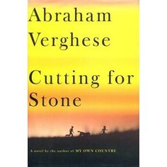 Cutting for Stone-A sweeping, emotionally riveting first novel—an enthralling family saga of Africa and America, doctors and patients, exile and home.  (Mar-2013)